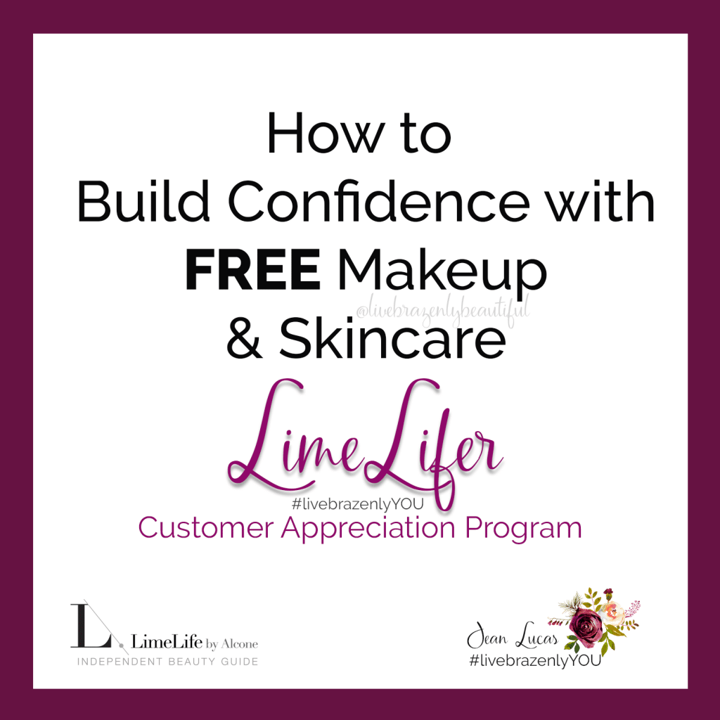 How to build confidence with FREE professional-grade makeup and natural skincare, LimeLifer Program, LimeLife referral code, LimeLifer Customer Appreciation Program from LimeLife by Alcone with Jean Lucas Independent Beauty Guide, #livebrazenlybeautiful #livebrazenlyYOU #liveloved