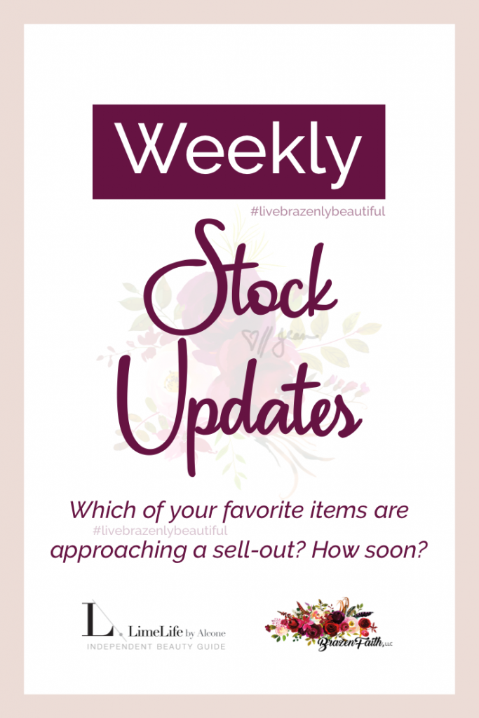 Weekly stock updates, which of your favorite items are approaching a sell-out, how soon, #livebrazenlybeautiful, Jean Lucas, Brazen Faith LLC, Founding International Beauty Guide with LimeLife by Alcone