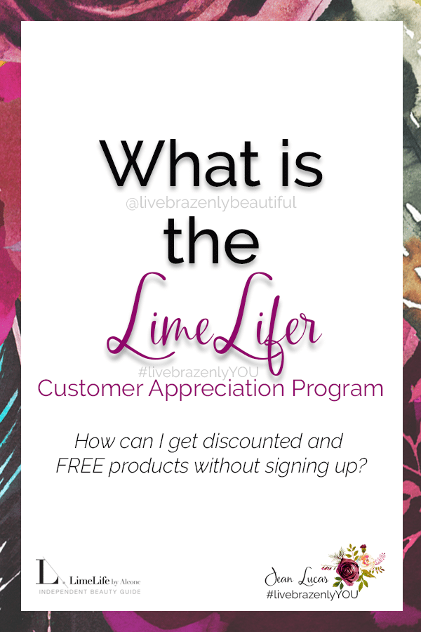 What is the LimeLifer Customer Appreciation Program, LimeLifer Program, How can I get discounted and FREE products without signing up, LimeLife referral code, find me on social media with the handle livebrazenlybeautiful, #livebrazenlyYOU with LimeLife by Alcone Independent Beauty Guide Jean Lucas